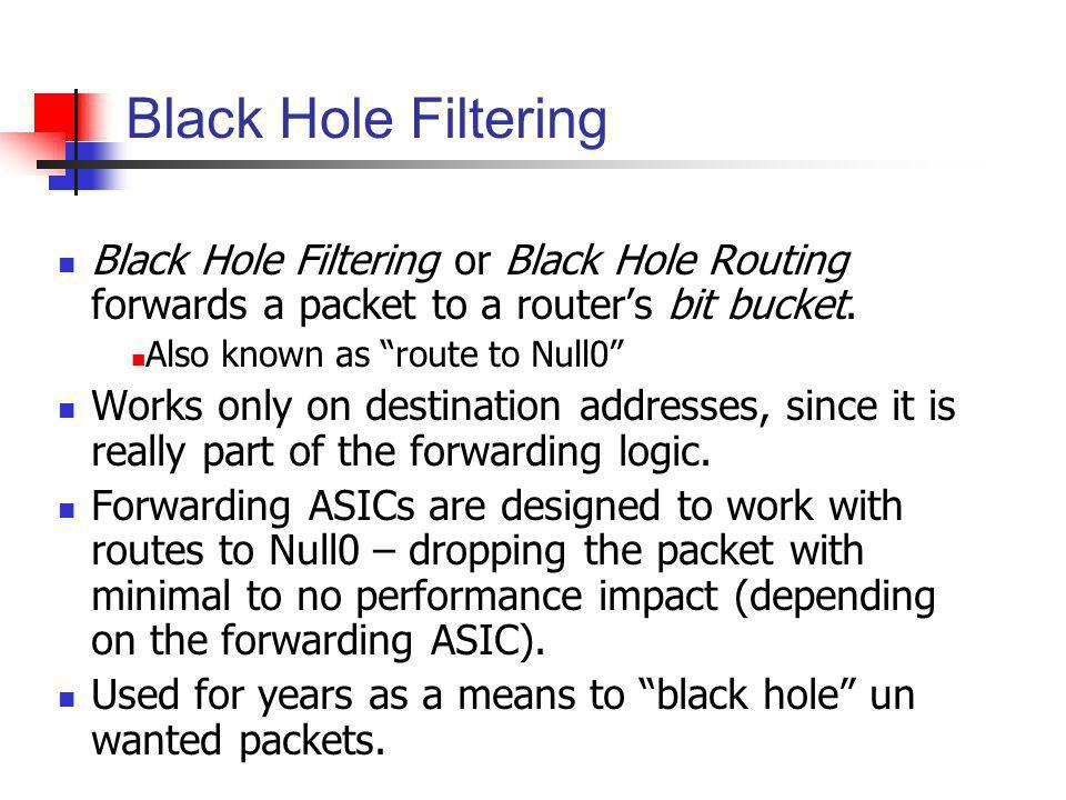 Black Hole Filtering Black Hole Filtering or Black Hole Routing forwards a packet to a router's bit bucket.