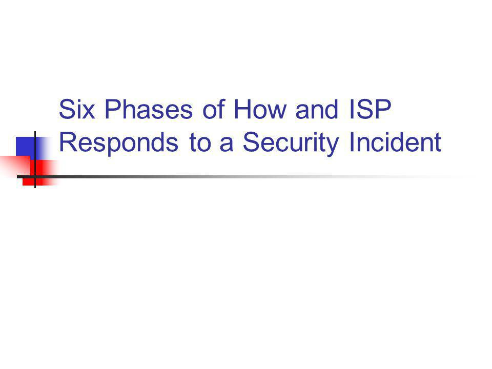 Six Phases of How and ISP Responds to a Security Incident
