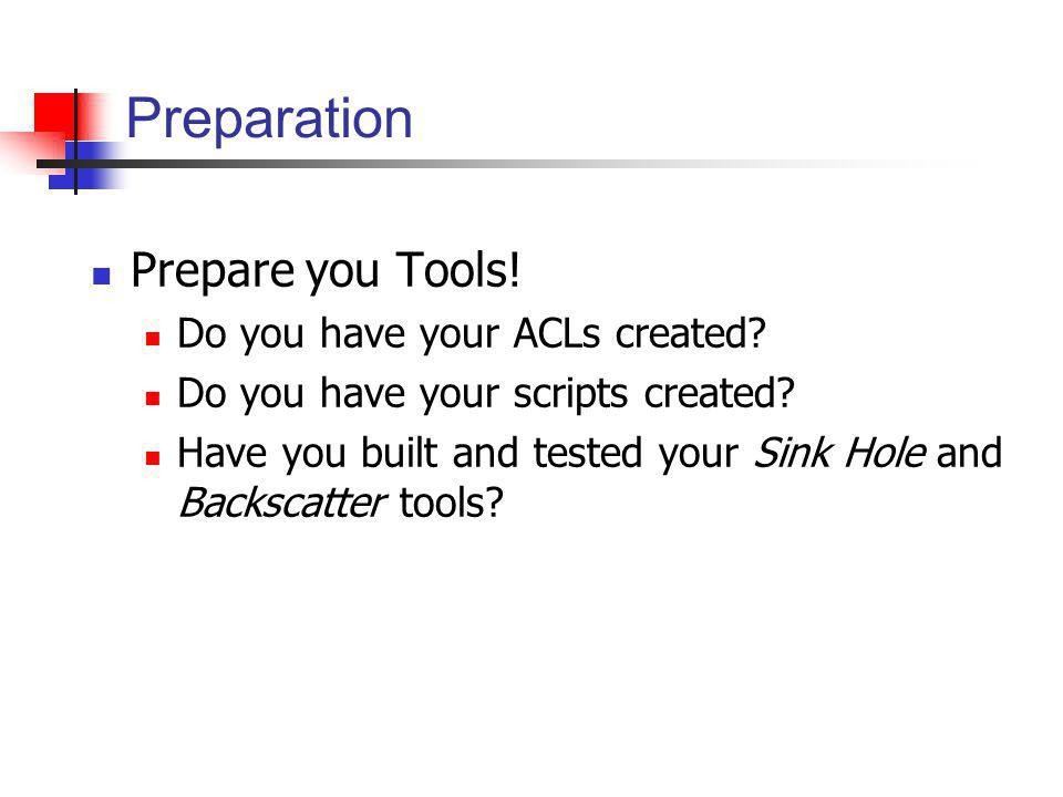 Preparation Prepare you Tools! Do you have your ACLs created