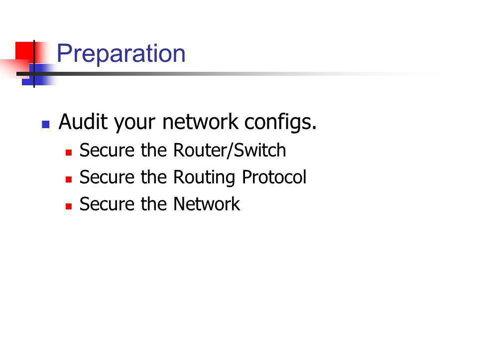 Preparation Audit your network configs. Secure the Router/Switch