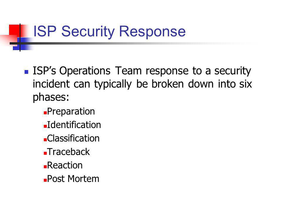 ISP Security Response ISP's Operations Team response to a security incident can typically be broken down into six phases: