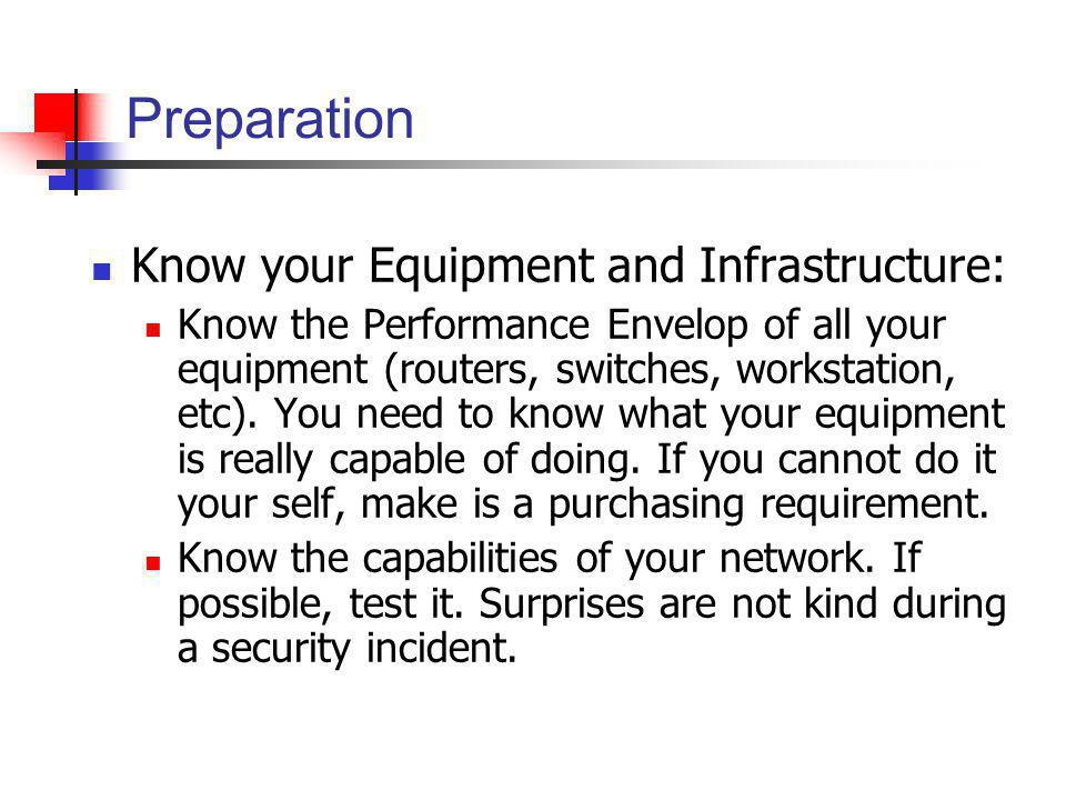 Preparation Know your Equipment and Infrastructure: