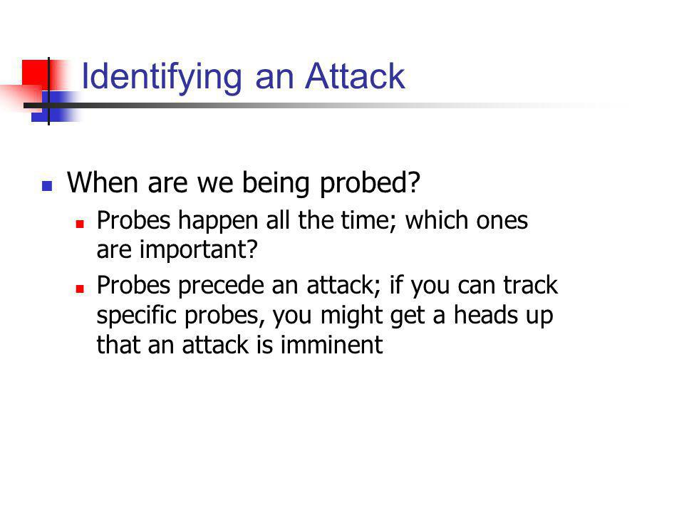Identifying an Attack When are we being probed