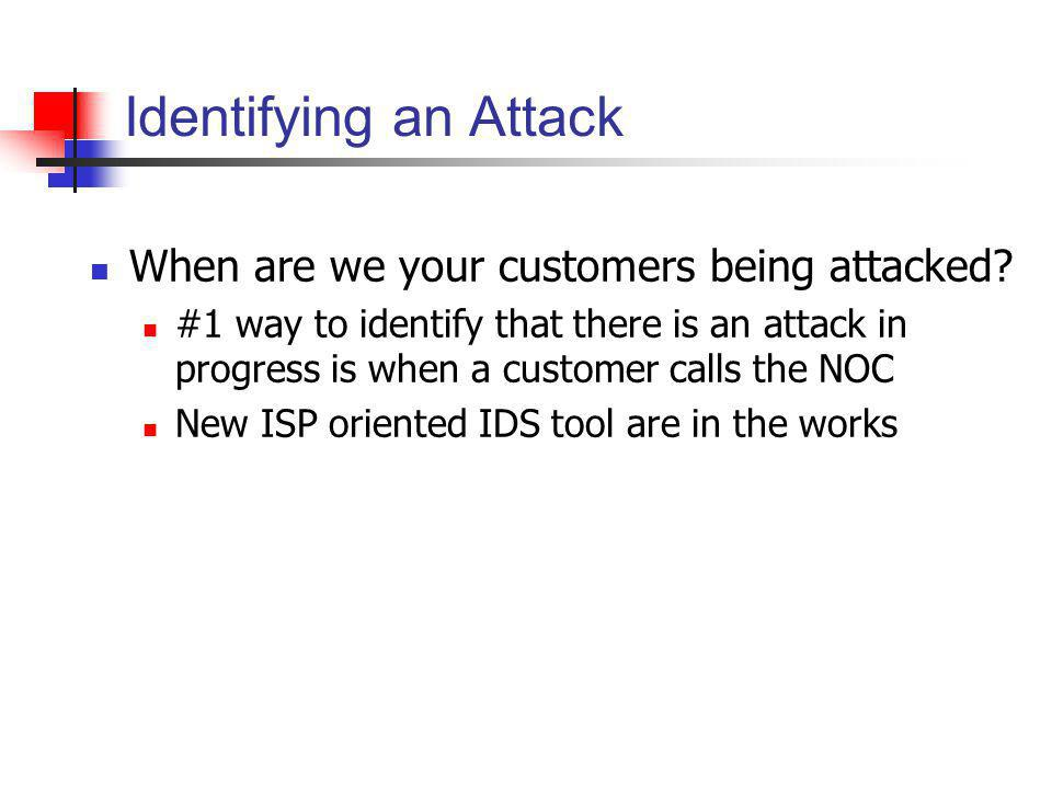 Identifying an Attack When are we your customers being attacked