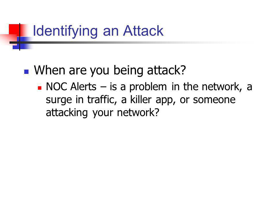Identifying an Attack When are you being attack