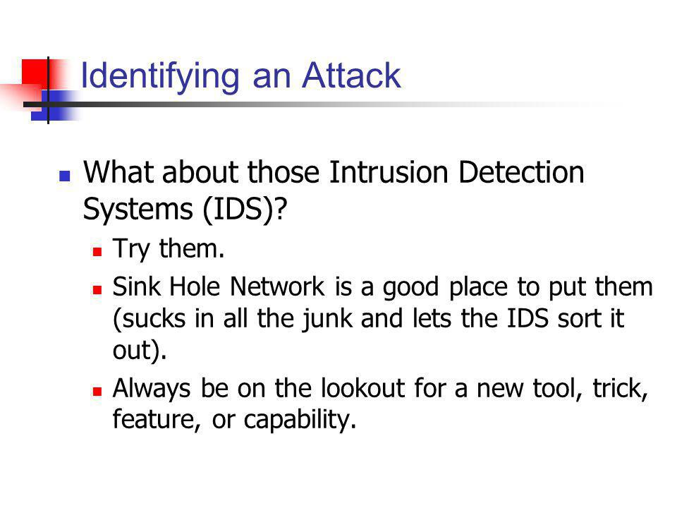 Identifying an Attack What about those Intrusion Detection Systems (IDS) Try them.