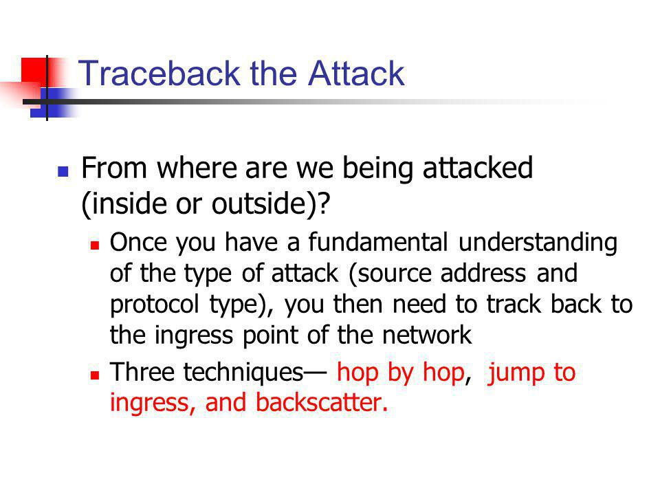 Traceback the Attack From where are we being attacked (inside or outside)