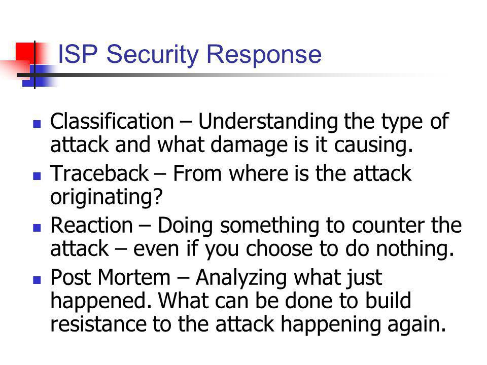 ISP Security Response Classification – Understanding the type of attack and what damage is it causing.