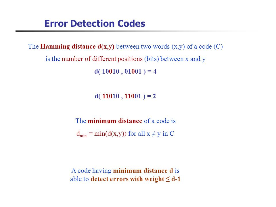 Error Detection Codes The Hamming distance d(x,y) between two words (x,y) of a code (C) is the number of different positions (bits) between x and y.