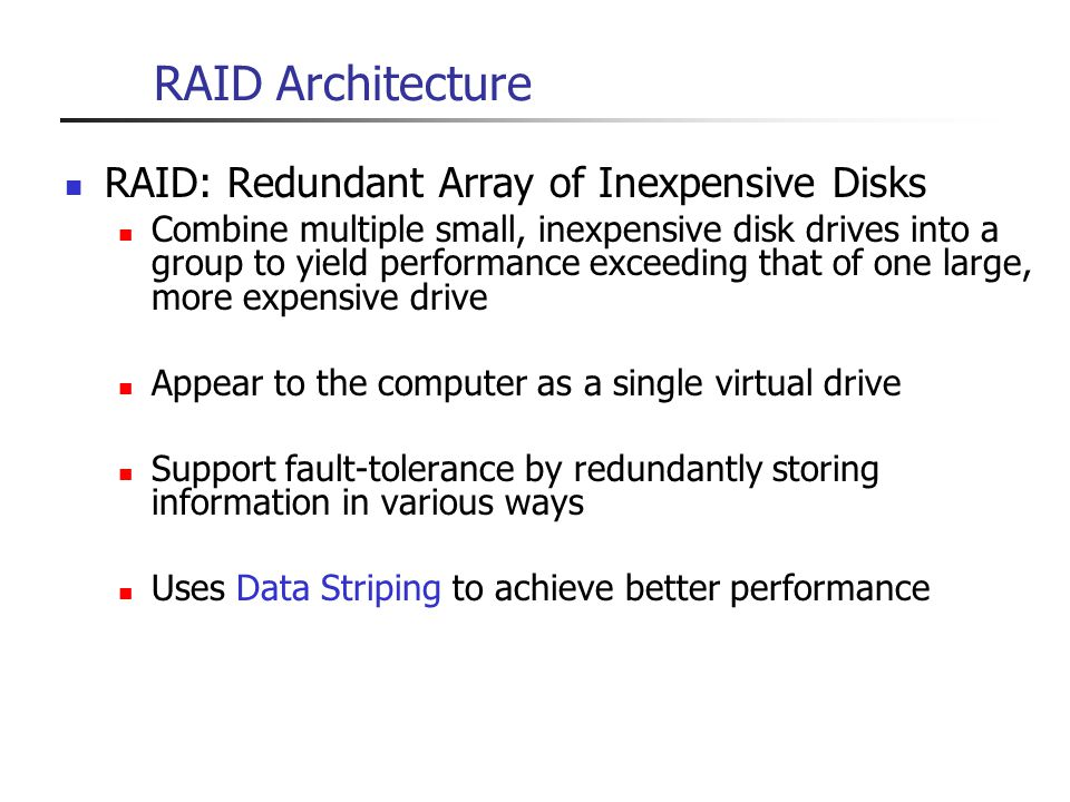 RAID Architecture RAID: Redundant Array of Inexpensive Disks