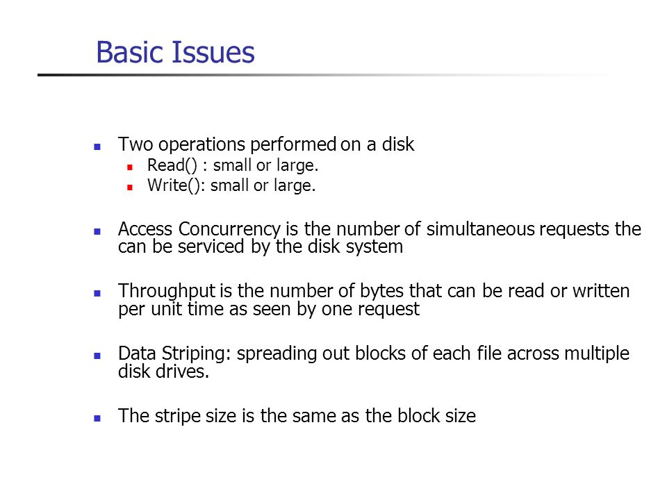 Basic Issues Two operations performed on a disk