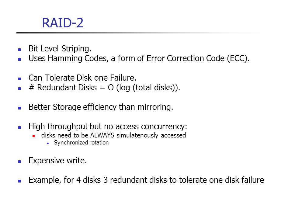 RAID-2 Bit Level Striping.