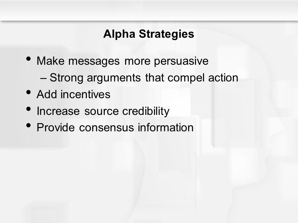 Make messages more persuasive Strong arguments that compel action