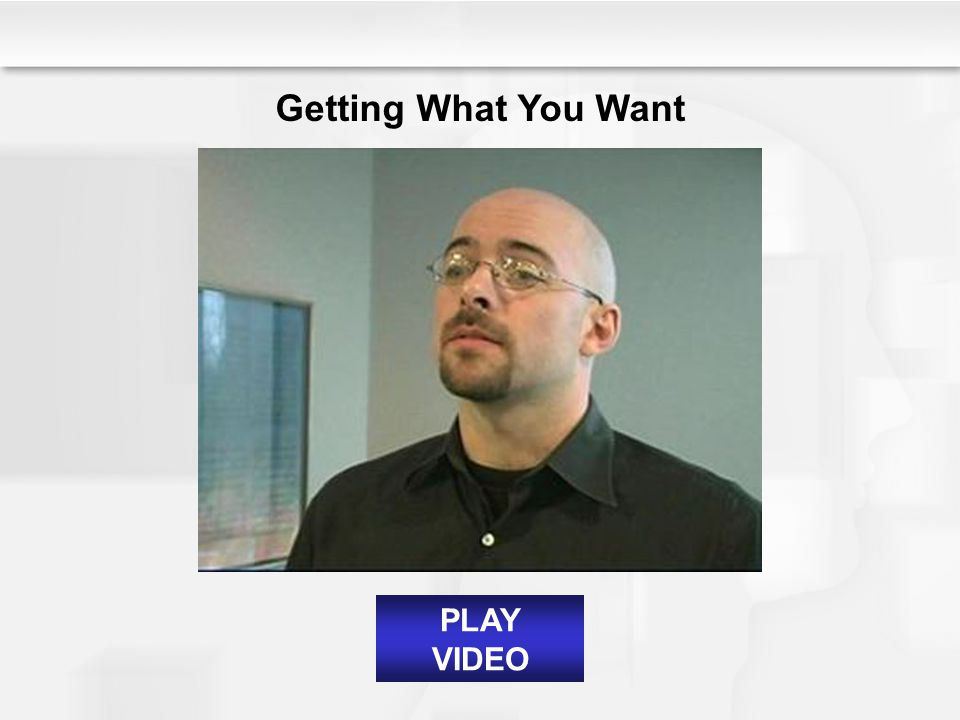 Getting What You Want PLAY VIDEO