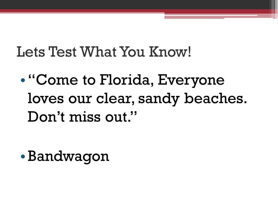 Lets Test What You Know! Come to Florida, Everyone loves our clear, sandy beaches. Don't miss out.