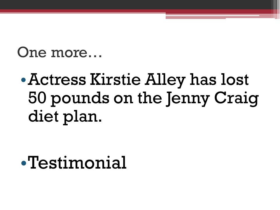 One more… Actress Kirstie Alley has lost 50 pounds on the Jenny Craig diet plan. Testimonial