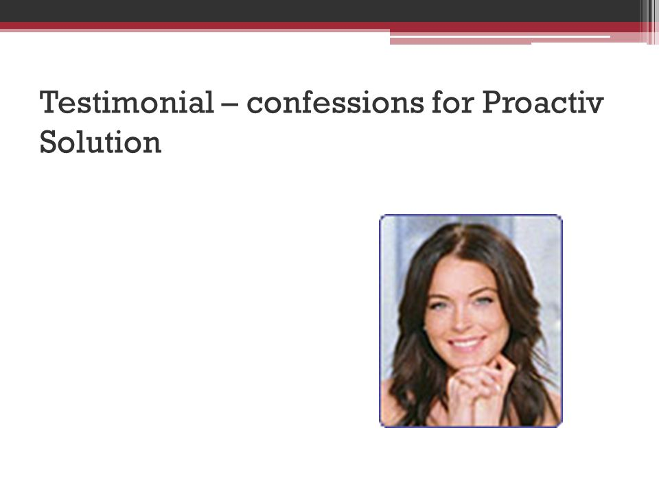 Testimonial – confessions for Proactiv Solution