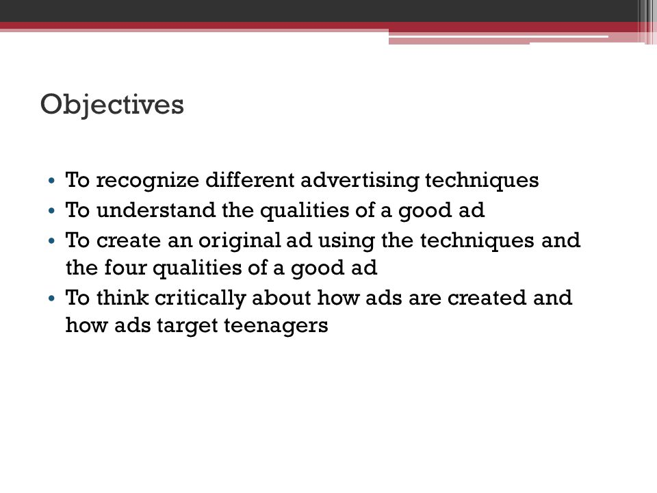 Objectives To recognize different advertising techniques