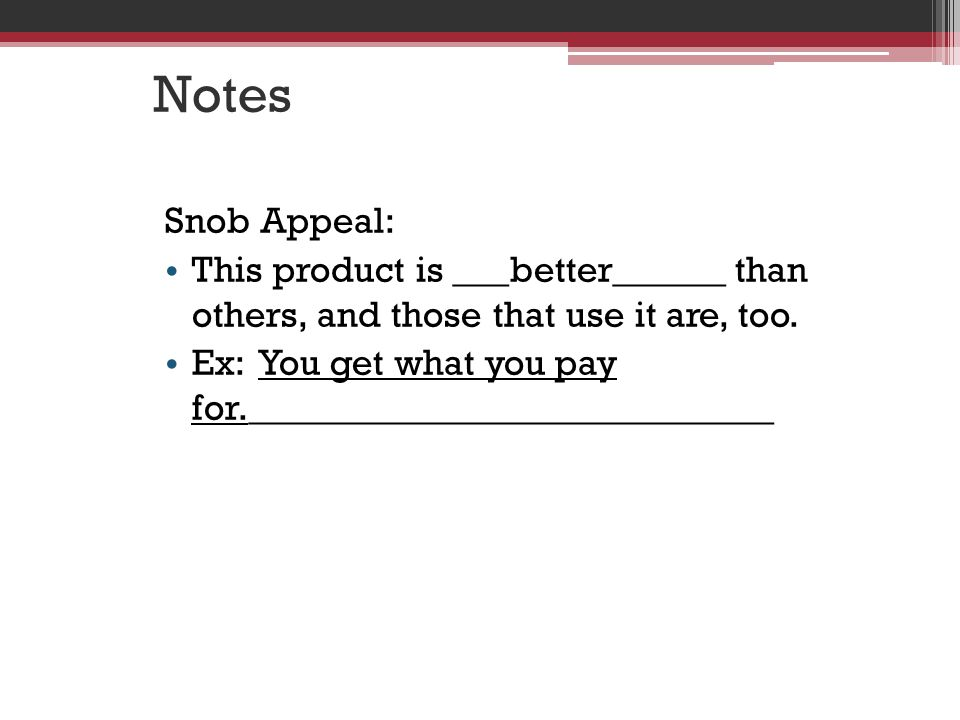 Notes Snob Appeal: This product is ___better______ than others, and those that use it are, too.