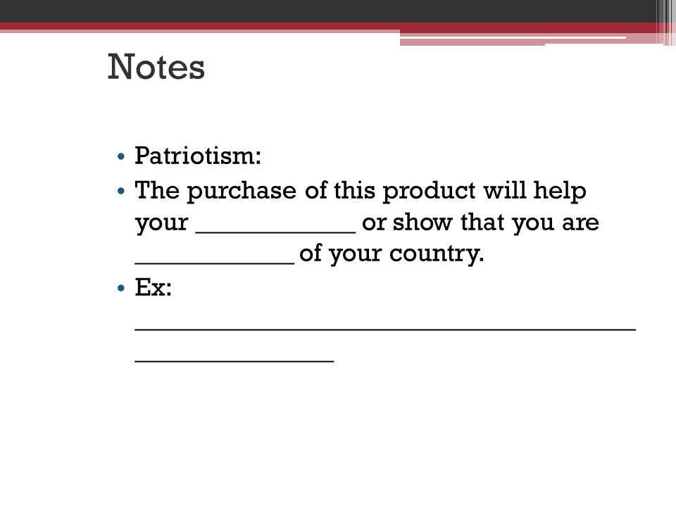 Notes Patriotism: The purchase of this product will help your ____________ or show that you are ____________ of your country.