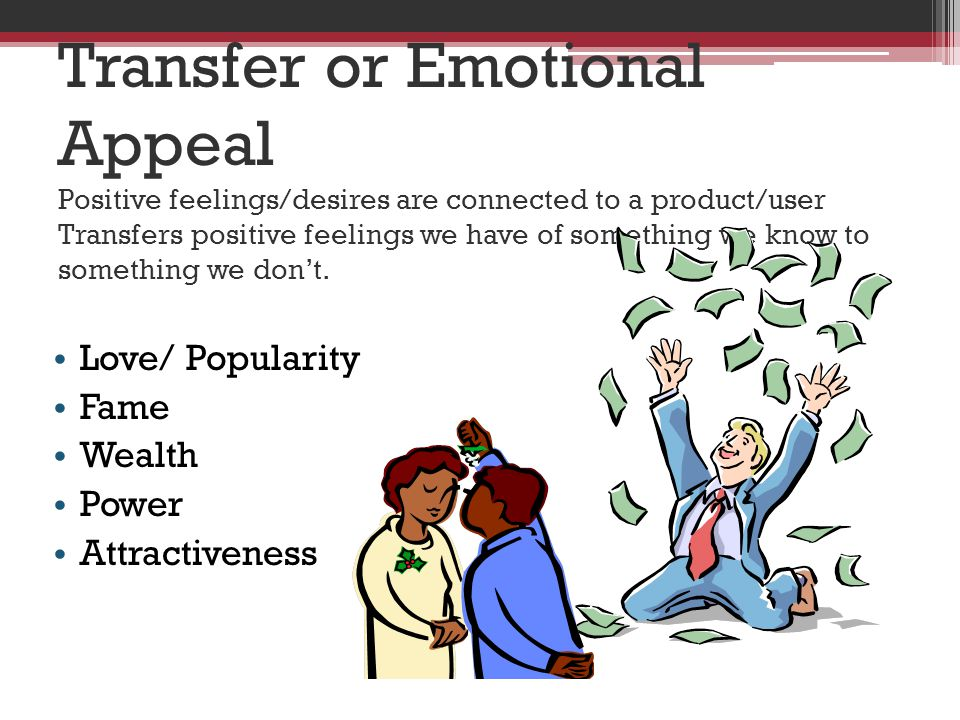 Transfer or Emotional Appeal Positive feelings/desires are connected to a product/user Transfers positive feelings we have of something we know to something we don't.