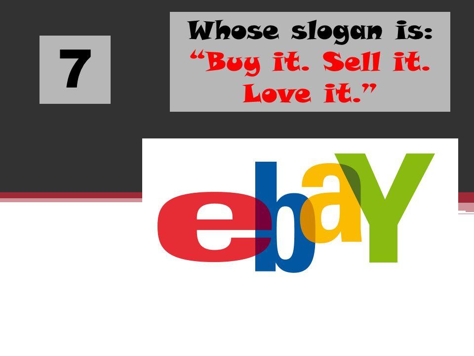 Whose slogan is: Buy it. Sell it. Love it.
