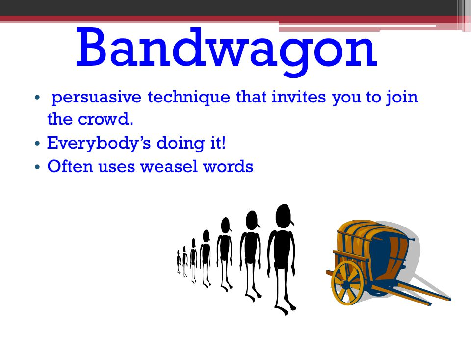 Bandwagon persuasive technique that invites you to join the crowd.