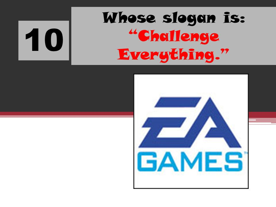 Whose slogan is: Challenge Everything.