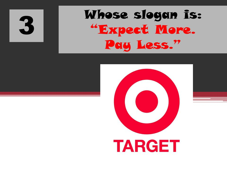 Whose slogan is: Expect More. Pay Less.