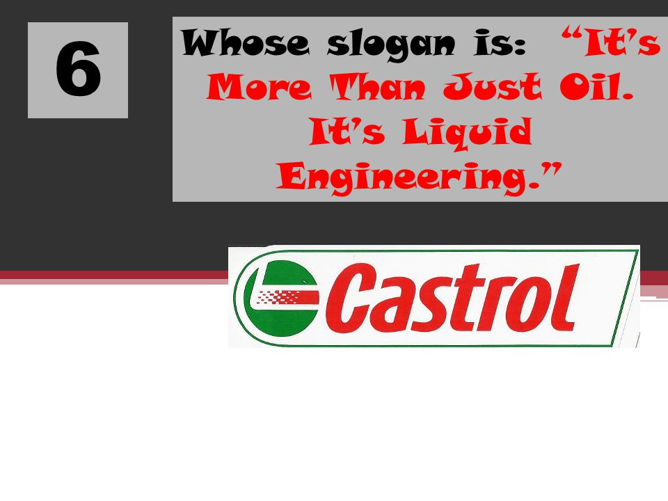 Whose slogan is: It's More Than Just Oil. It's Liquid Engineering.