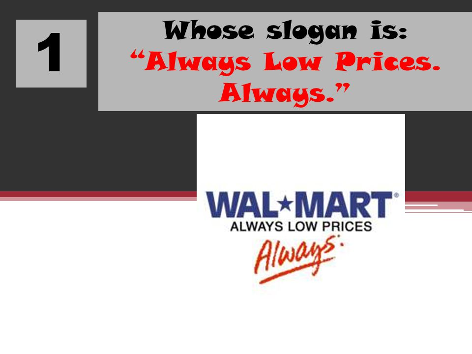 Whose slogan is: Always Low Prices. Always.
