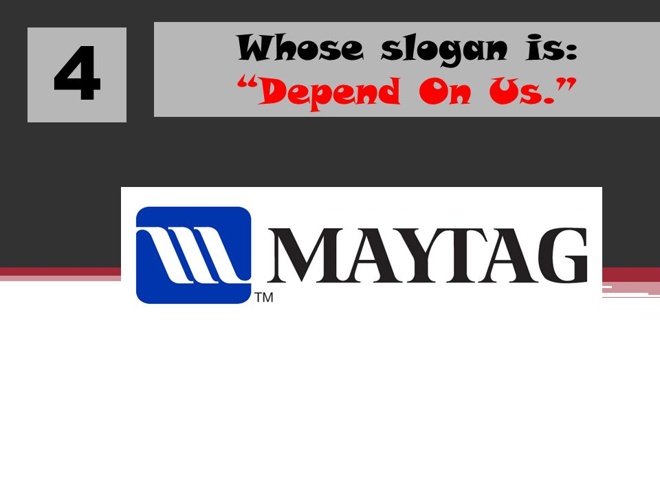 Whose slogan is: Depend On Us.