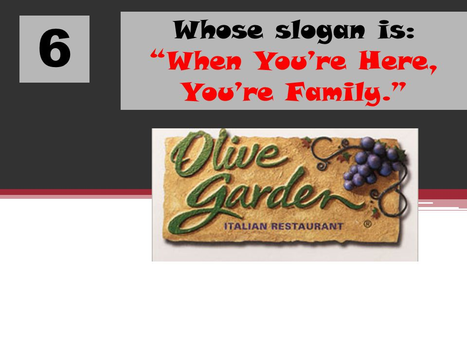 Whose slogan is: When You're Here, You're Family.