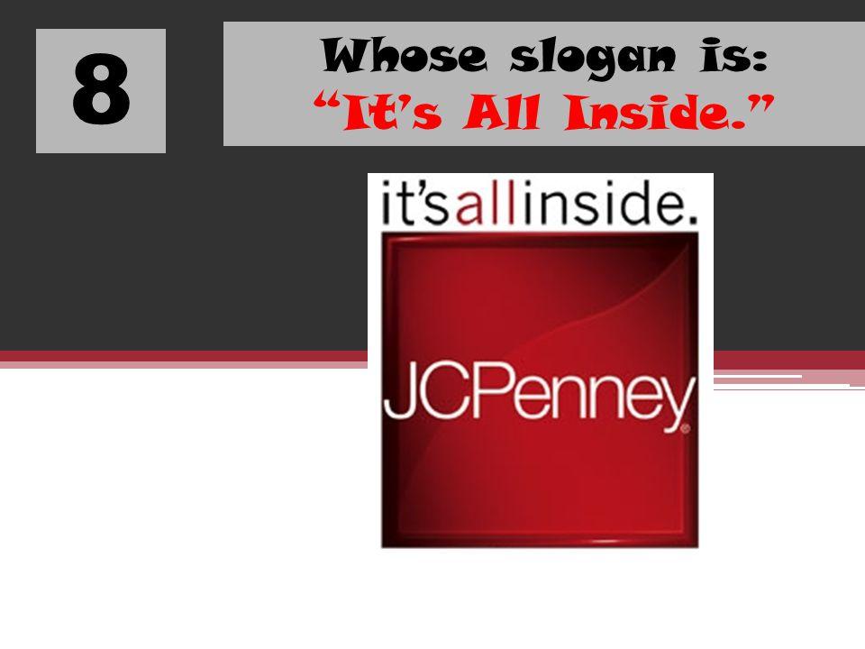 Whose slogan is: It's All Inside.