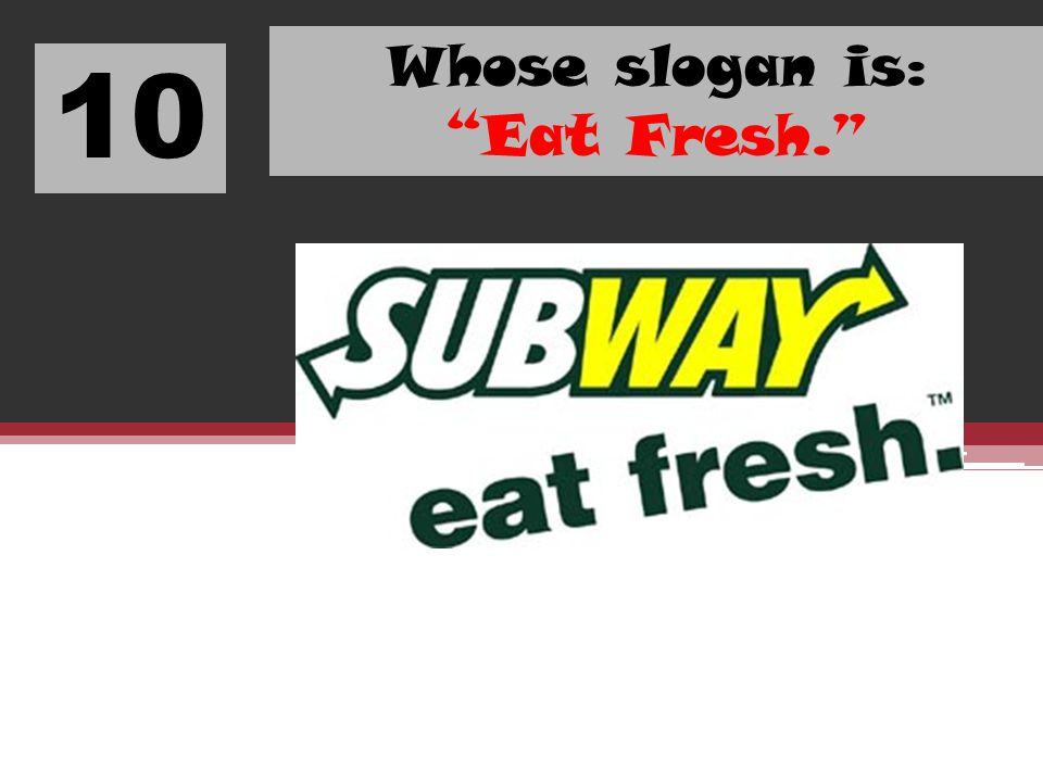 Whose slogan is: Eat Fresh.