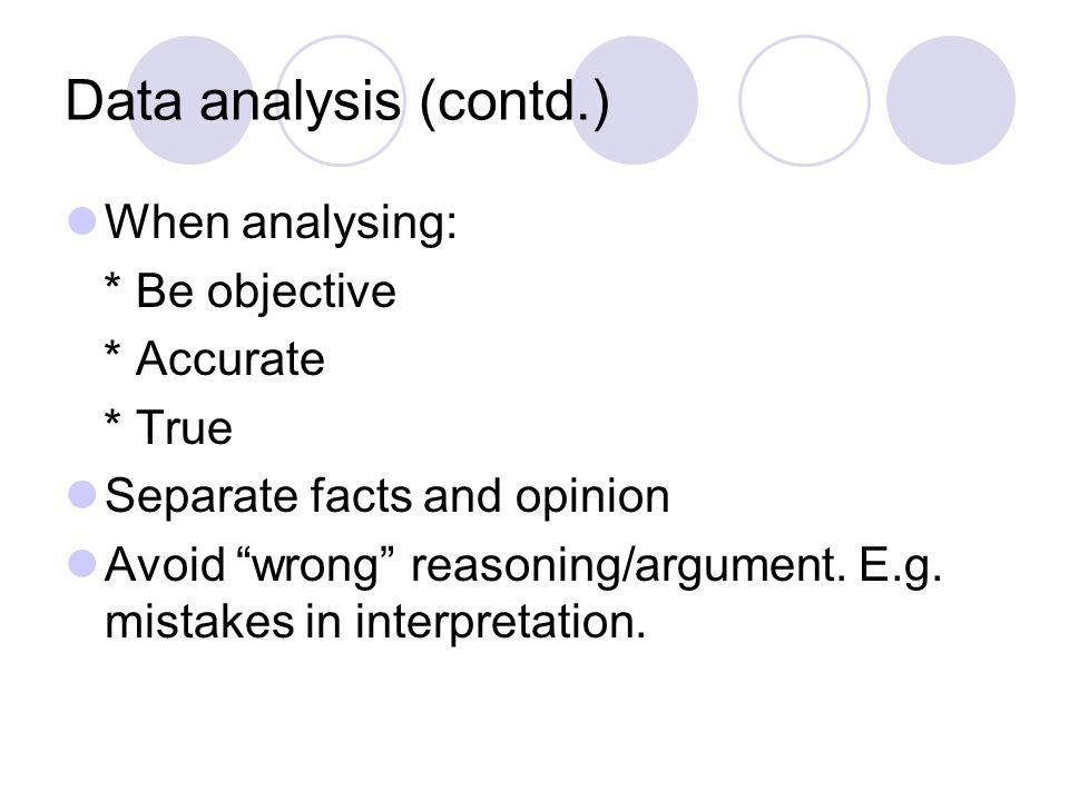 Data analysis (contd.) When analysing: * Be objective * Accurate