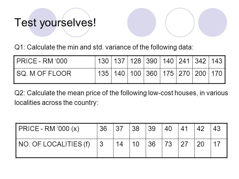 Test yourselves! Q1: Calculate the min and std. variance of the following data: