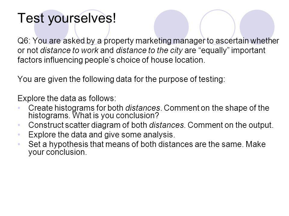 Test yourselves! Q6: You are asked by a property marketing manager to ascertain whether.