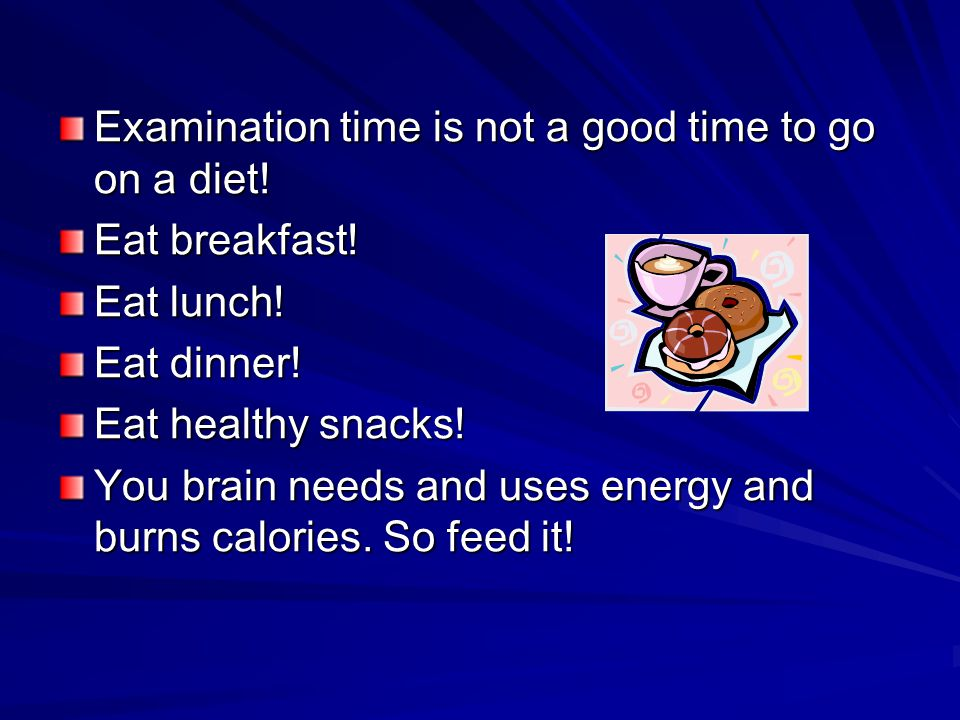 Examination time is not a good time to go on a diet!