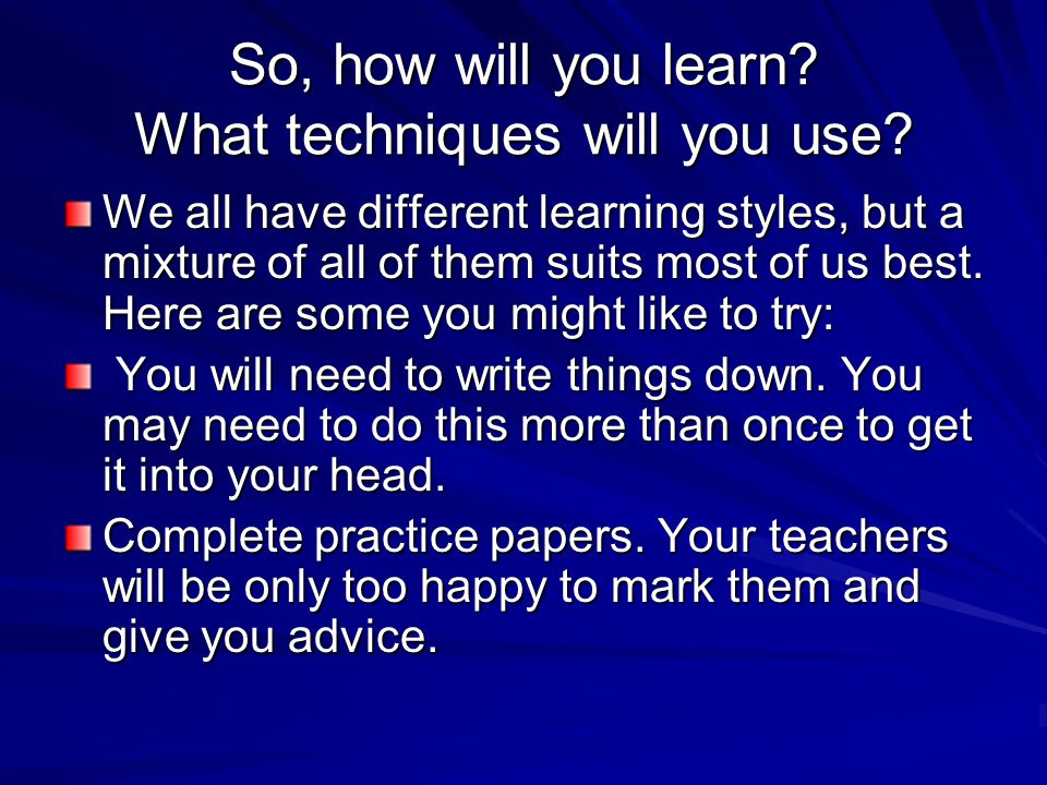 So, how will you learn What techniques will you use