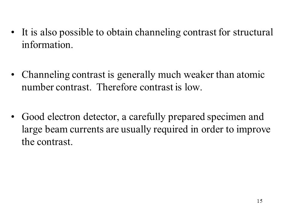 It is also possible to obtain channeling contrast for structural information.