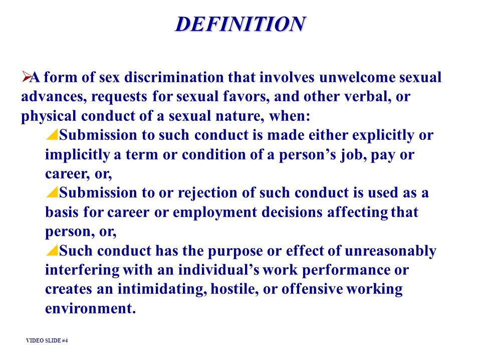 DEFINITION A form of sex discrimination that involves unwelcome sexual