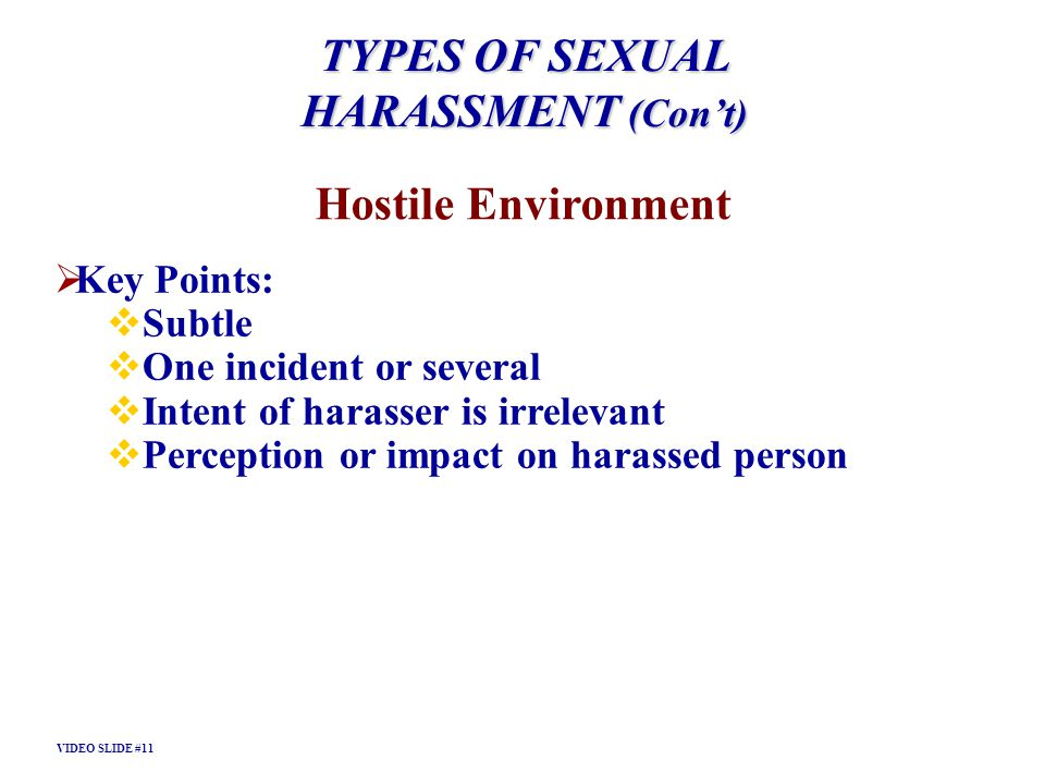 TYPES OF SEXUAL HARASSMENT (Con't) Hostile Environment