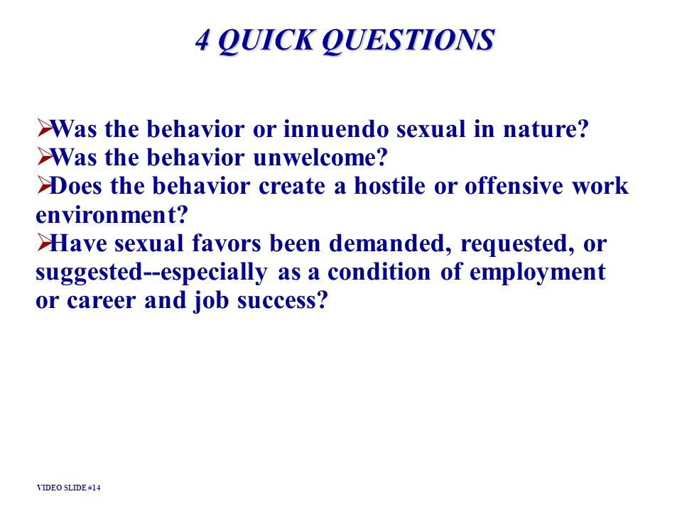 4 QUICK QUESTIONS Was the behavior or innuendo sexual in nature