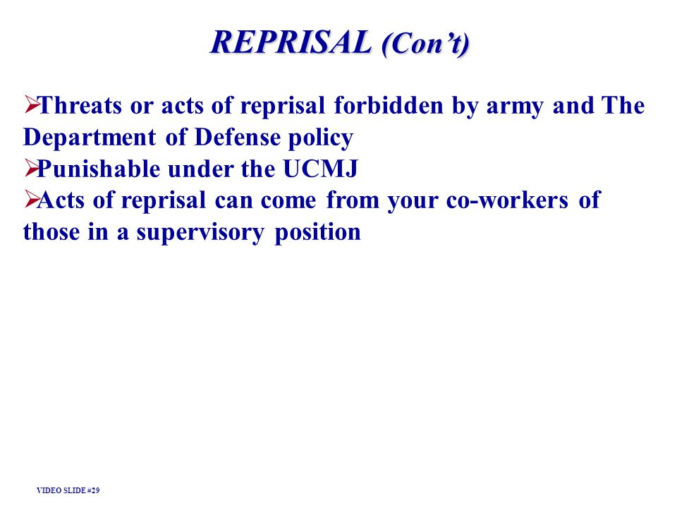 REPRISAL (Con't) Threats or acts of reprisal forbidden by army and The Department of Defense policy.
