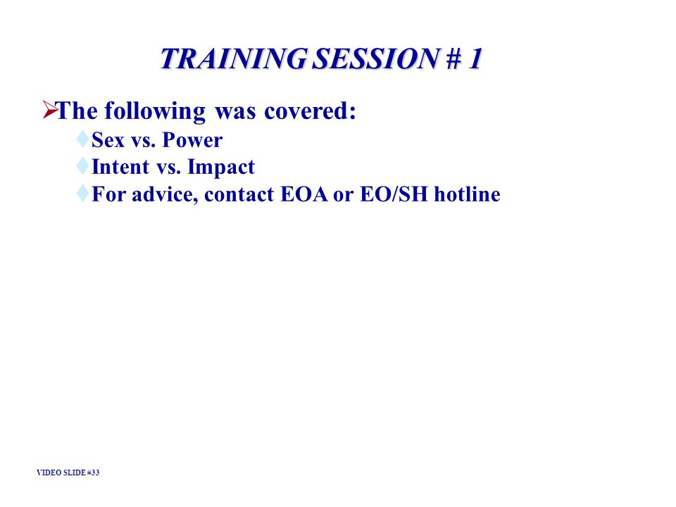TRAINING SESSION # 1 The following was covered: Sex vs. Power