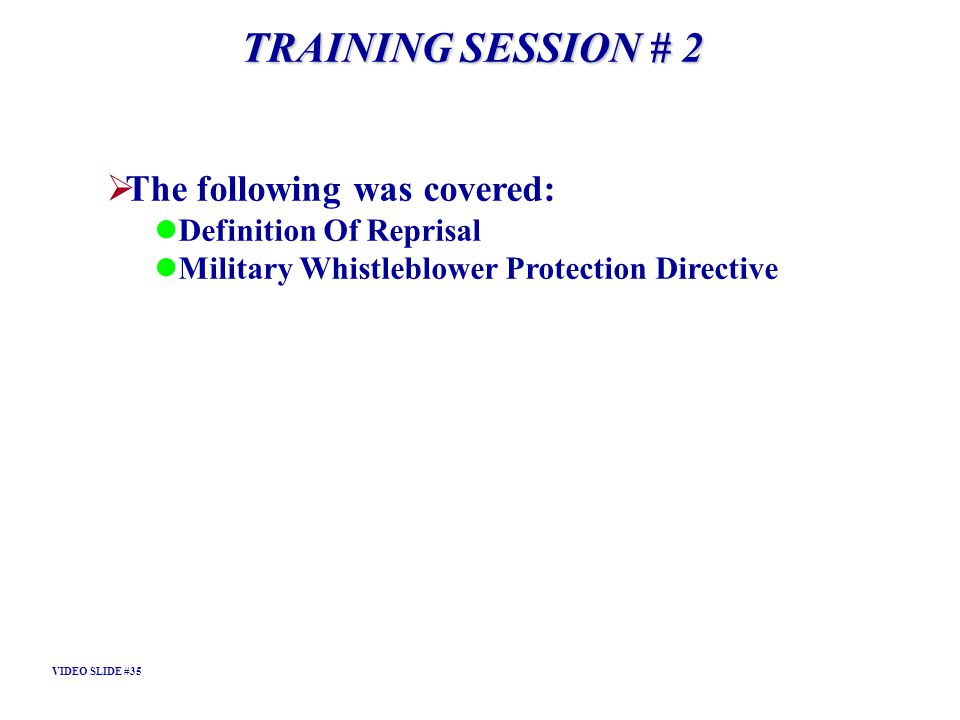 TRAINING SESSION # 2 The following was covered: Definition Of Reprisal