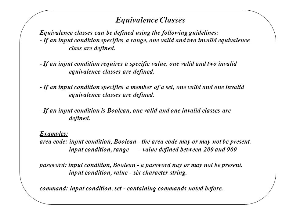 Equivalence Classes Equivalence classes can be defined using the following guidelines: