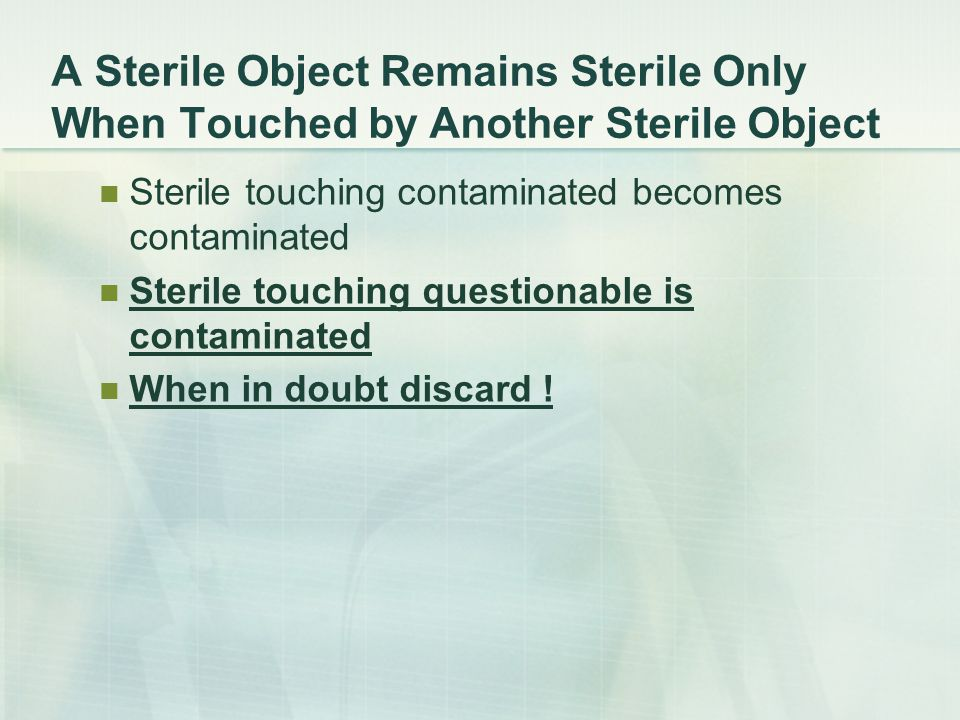 A Sterile Object Remains Sterile Only When Touched by Another Sterile Object