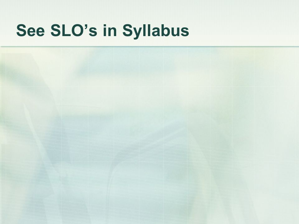 See SLO's in Syllabus